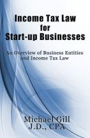 Cover for 'Income Tax Law for Start-Up Businesses: An Overview of Business Entities and Income Tax Law'
