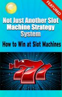 Cover for 'Not Just Another Slot Machine Strategy System: How to Win at Slot Machines'