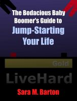 Cover for 'The Bodacious Baby Boomer's Guide to Jump-Starting Your Life'