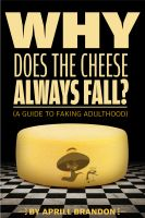 Cover for 'Why Does the Cheese Always Fall? (A Guide to Faking Adulthood)'