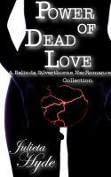Cover for 'Power Of Dead Love (A Belinda Silverthorne NecRomance Novella Collection)'