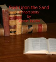 Cover for 'BUILT UPON THE SAND - A Short Story'