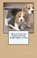Cover for 'How to Train and Understand your Beagle Puppy or Dog'