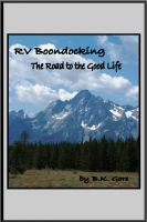 Cover for 'RV Boondocking - The Road to the Good Life'