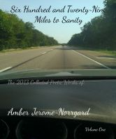 Cover for 'Six Hundred and Twenty~Nine Miles to Sanity: The 2013 Collected Poetic Works of Amber Jerome~Norrgard'