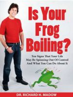 Cover for 'Is Your Frog Boiling? Ten Signs That Your Life May Be Spinning Out of Control and What You Can Do About It'