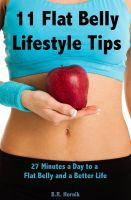 Cover for '11 Flat Belly Lifestyle Tips: 27 Minutes a Day to a Flat Belly and a Better Life'