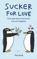 Cover for 'Sucker For Love: True Tales About Loves Found, Lost, and Imagined'