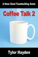 Cover for 'Coffee Talk Two - Another Nano Sized Team Buildng Game'