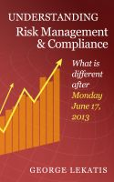 Cover for 'Understanding Risk Management and Compliance, What is different after Monday, June 17, 2013'