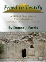 Cover for 'Freed to Testify - A Biblical Biography of Mary Magdalene'