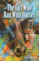 Cover for 'The Girl Who Ran With Horses'