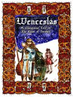 Cover for 'Wenceslas: A Chistmas Tale on the Feast of Stephen'