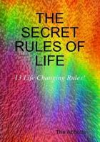 Cover for 'The Secret Rules of Life - 13 Life Changing Rules for Positive Living'