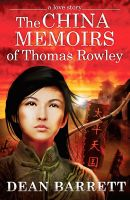 Cover for 'A Love Story: The China Memoirs of Thomas Rowley'