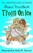 Trolls on Ice (Smelly Trolls : Book 3) by Rosen Trevithick