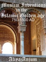 Cover for 'Muslim Inventions in the Islamic Golden Age 750-1500 AD'