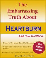 Cover for 'The Embarrassing Truth About Heartburn AND How To Cure It'