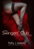 Polly J Adams - The Swingers' Club (a Tied to Please Her hot wife cuckoldry story)