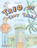 Cover for 'The First Trio of Tiny Tales for Children'