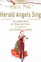 Cover for 'Hark The Herald Angels Sing Pure Sheet Music for Piano and Violin, Arranged by Lars Christian Lundholm'