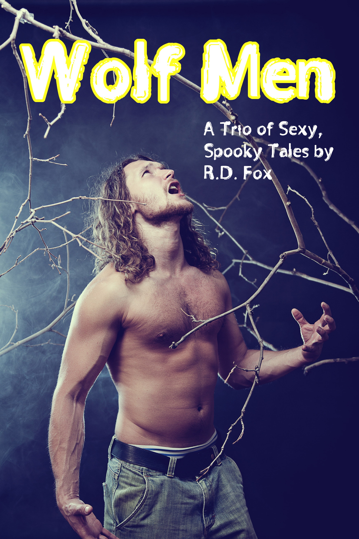 R.D. Fox - Wolf Men: A Trio of Sexy, Spooky Werewolf Tales
