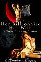 Cover for 'Her Billionaire, Her Wolf--These Cunning Bones (A Paranormal BDSM Erotic Romance)'