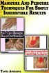 Manicure and Pedicure Techniques For Simply Irresistible Results by Tanya Angelova