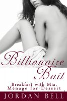 Cover for 'Billionaire Bait: Breakfast with Mia, Ménage for Dessert'