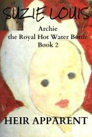 Cover for 'Heir Apparent Archie the Royal Hot Water Bottle Book 2'