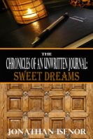 Cover for 'The Chronicles Of An Unwritten Journal: Sweet Dreams'