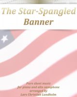 Cover for 'The Star-Spangled Banner Pure sheet music for piano and alto saxophone arranged by Lars Christian Lundholm'