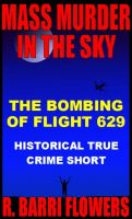 Cover for 'Mass Murder in the Sky: The Bombing of Flight 629 (Historical True Crime Short)'