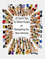 Cover for '25 Quick Tips for White People on Navigating the New America'