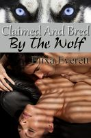 Cover for 'Claimed and Bred By The Wolf (Shapeshifter Erotic Romance)'