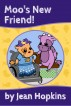 Moo's New Friend! by Jean Hopkins