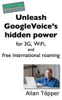 Cover for 'Unleash GoogleVoice's hidden power for 3G, WiFi, and free international roaming'
