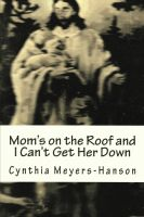 Cover for 'Mom's on the Roof and I Can't Get Her Down'