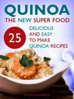 Cover for 'Quinoa - The New Superfood: 25 Delicious, Easy To Make Quinoa Recipes'