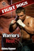 Cover for 'Fight Dogs (Book 4):  Warrior's Heat'