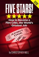 Cover for 'Five Stars! How to Become a Film Critic, the World's Greatest Job'
