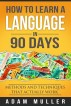 How to Learn A Language in 90 Days: Methods And Techniques That Actually Work by Abdullah Qsuda, Sr