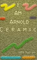 Cover for 'I Am Arnold Ceramic'