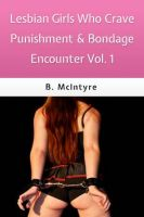 Cover for 'Lesbian Girls Who Crave Punishment & Bondage Encounters Vol. 1'