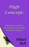 Cover for 'High Concept: Whether your plot or your premise is stronger, and why it matters'