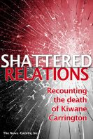 Cover for 'Shattered Relations Recounting the death of Kiwane Carrington'