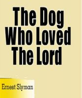 Cover for 'The Dog Who Loved The Lord'
