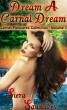 Dream A Carnal Dream : Carnal Pleasures Collection, Volume 1 (Three erotic short stories; erotica; fated love; sexy romance; outdoor sex; multiple partners; public sex; soulmates) by Siera Saunders