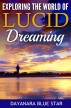 Exploring the World of Lucid Dreaming by Dayanara Blue Star