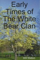 Cover for 'Early Times Of The White Bear Clan'